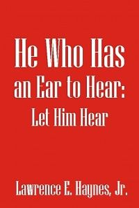 """Congratulations Lawrence E. Haynes Jr on the release of """"He Who Has an Ear to Heat, Let Him Hear"""" #newreleases"""