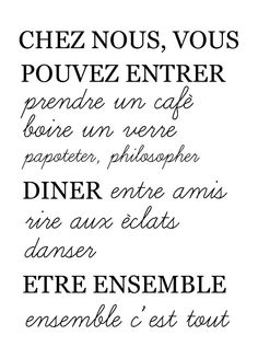 At our house, you can enter -have a coffee -drink a glass -chit-chat -philosophize -dine between friends -laugh out loud -danse -be together -together is everything French Words, French Quotes, The Words, Sweet Words, Positive Attitude, Happy Thoughts, Beautiful Words, Inspire Me, Sentences