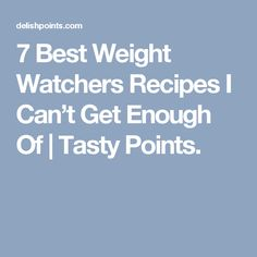 7 Best Weight Watchers Recipes I Can't Get Enough Of | Tasty Points.