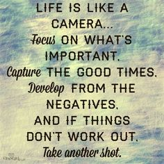 Life is Like a Camera... #inspirations #faith.        I thought this was a cool saying :)