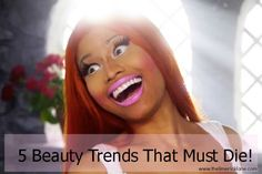 5 Beauty Trends that MUST DIE! OMG and this blogger perfectly stated almost all of my face pet peeves!!
