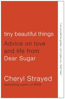 On a recent cross-country flight, I thoroughly enjoyed reading Cheryl Strayed's new book, Tiny Beautiful Things: Advice on Love and Life...