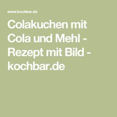 Colakuchen mit Cola und Mehl - Rezept mit Bild - kochbar.de