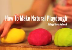 How To Make Natural Playdough / http://villagegreennetwork.com/make-natural-playdough/