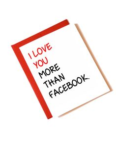 I Love You More Than Facebook  Valentine's Day by ColiseumGraphics, $4.00