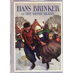 Hans Brinker or The Silver Skates by Mary Mapes Dodge. How I loved this book as a child! -read it over and over.
