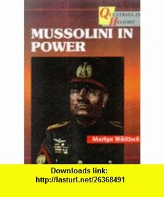 Mussolini in Power (Questions in History) (9780003271225) Martyn J. Whittock , ISBN-10: 0003271226  , ISBN-13: 978-0003271225 ,  , tutorials , pdf , ebook , torrent , downloads , rapidshare , filesonic , hotfile , megaupload , fileserve
