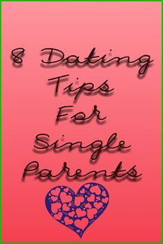 8 Tips for dating as a single parent, dating tips, single mom, single dad, single parenting, single parent dating, relationship advice