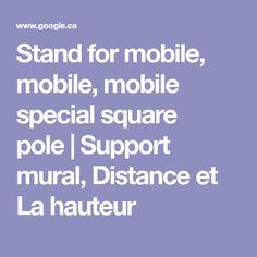 Stand for mobile, mobile, mobile special square pole| Support mural, Distance et La hauteur