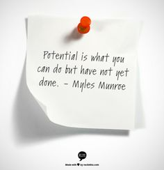 Potential is what you can do but have not yet done. - Myles Munroe