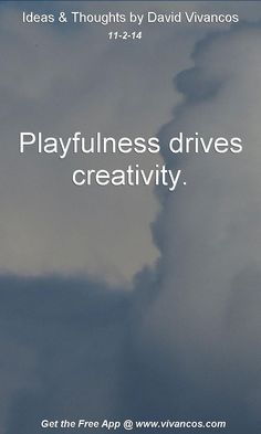 "November 2nd 2014 Idea, ""Playfulness drives creativity.""  https://www.youtube.com/watch?v=etIuKZRgo-g #quote"