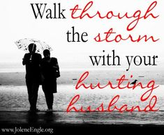 Walk through the storm with your hurting husband by Jolene Engle