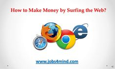 how-to-make-money-by-surfing-the-web by Sandy Minds via Slideshare