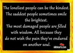 The Loneliest People Can Be The Kindest.