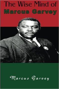 The Wise Mind of Marcus Garvey: Marcus Garvey: