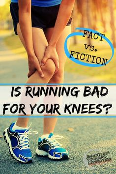 Is-Running-Bad-for-Your-Knees.jpg (640×960)