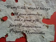 plutarch+heavensbee+quotes | We are fickle stupid beings with poor memories and a great gift for ...from Mockingjay