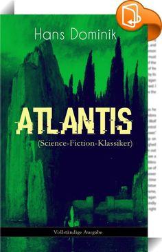 """Atlantis (Science-Fiction-Klassiker) - Vollständige Ausgabe    :  Dieses eBook: """"Atlantis (Science-Fiction-Klassiker) - Vollständige Ausgabe"""" ist mit einem detaillierten und dynamischen Inhaltsverzeichnis versehen und wurde sorgfältig  korrekturgelesen. Atlantis ist ein Science-Fiction-Roman (oder auch utopisch-technischer Roman) des Autors Hans Dominik. Zur Handlung: Das Weltgeschehen wird von drei Machtblöcken bestimmt: dem europäischen Staatenbund mit Hauptsitz in Bern, dem afrikani..."""