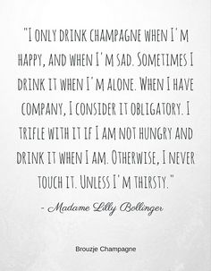 Beroemde #champagne #quote van Madame Lily Bollinger in 1952. http://www.brouzje.nl