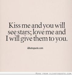 """""""Kiss me and you will see stars; love me and I will give them to you."""" I love this! So true! Now kiss me Tahnee. Mmmmmm I love you so much ❤️❤️❤️ All You Need Is Love, Love Is Sweet, Love Of My Life, Beautiful Words, Beautiful Artwork, English Frases, R M Drake, Hopeless Romantic, Quotes To Live By"""