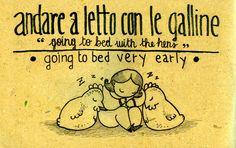 Learning Italian - Italian Sayings - znacenje: ici u krevet sa kokoskama (vrlo rano)