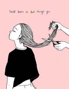 You'll learn to let things go Quotes Hair quotes, Words a new haircut quotes - New Hair Cut Words Quotes, Wise Words, Me Quotes, Qoutes, Photo Quotes, Poetry Quotes, Picture Quotes, Pretty Words, Beautiful Words