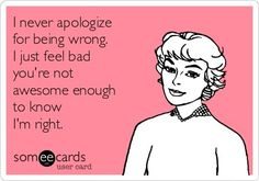 I won't apologize for being more awesome than you