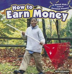 Earning-money-is-an-important-first-step-to-developing-financial-responsibility-Readers-will-learn-how-people-earn-money-through-jobs-or-starting-businesses-as-well-as-how-to-determine-ways-they-can-start-to-make-money-right-now-In-addition-the-roles-of-budgeting-and-saving-in-managing-ones-income-once-payday-has-come-are-also-explained