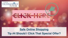 In today's Tech Tip (Safe Shopping Tip #4) Chet shares thoughts that we should avoid clicking on links send via email or a too good to be true deal on a website or social media.  Instead, click on the website via the publicly available website address to see if the deal is legit.
