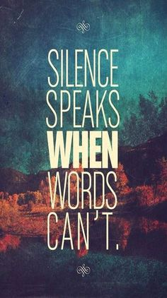 Sometimes the silence is the best answer #nowords