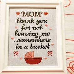 Mom thank you for not leaving me somewhere in a basket - Cross Stitch - by LuneAzure Etsy Review 5 stars! Pattern by The Witchy Stitcher