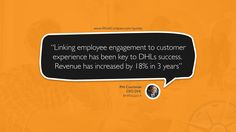 """""""Linking employee engagement to customer experience has been key to DHLs success. Revenue has increased by 18% in 3 years"""" – Phil Couchman – CEO of DHL      ---------------------------------------------------------  #HRVision #Leadership #Management #PerformanceManagement #PerformanceReviews  #HR  #EmployeeEngagement   --------------------------------------------------------- Free to use under CC. Use as wallpaper, presentation, blog post etc.  Please provide link back to www.workcompass.com"""