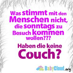 Lustige Sprüche: Was stimmt mit den Menschen nicht, die sonntags zu Besuch kommen wollen. Haben die keine Couch?