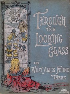 Through the Looking-Glass, and What Alice Found There  Have yet to read this one.
