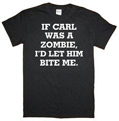 Ryott Designs Adult If Carl Was A Zombie I'd Let Him Bite... https://www.amazon.com/dp/B00Q9U92PY/ref=cm_sw_r_pi_dp_x_rTVzybKKCGD4N