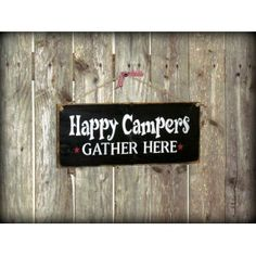 Happy Campers Gather Here Quote Sign $19.95