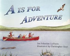 """The """"A is for Adventure"""" book is a rhyming A-Z children's book for kids under 10 (and adults young at heart). The book goes through the alphabet, each letter a different activity or lesson, accompanied with incredible illustrations to ignite the imagination. Z Book, Parks Canada, Fiction Writing, Nonfiction, Childrens Books, This Book, The Incredibles, Lettering, Adventure"""