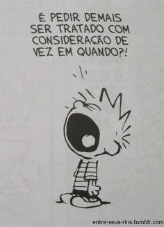Nem ligo!!! porque querer consideração de pessoa que não tem empatia é impossível, são dois universos que não se tocam.