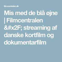 Mis med de blå øjne | Filmcentralen / streaming af danske kortfilm og dokumentarfilm