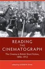 Reading the Cinematograph: The Cinema in British Short Fiction 1896-1912 edited by Andrew Shail - E 725 SHA