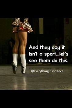 i can't believe people do not think that irish dancing is a sport.It is a sport that most people can't do. i know that because i actually am an irish dancer