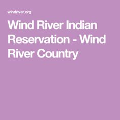 Wind River Indian Reservation - Wind River Country