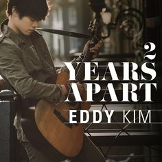 Eddy Kim- 2 Years Apart