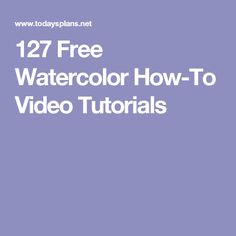 127 Free Watercolor How-To Video Tutorials