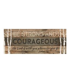 Loving this Rustic Pine 'Be Strong And Courageous' Wall Sign on #zulily! #zulilyfinds
