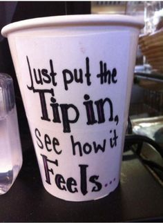 If I ever work anywhere with a tip jar, I swear I'm doing this.