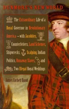 Dunmore's New World: The Extraordinary Life of a Royal Governor in Revolutionary America - with Jacobites, Counte...