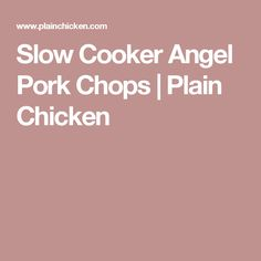 Slow Cooker Angel Pork Chops | Plain Chicken