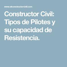 Constructor Civil: Tipos de Pilotes y su capacidad de Resistencia.