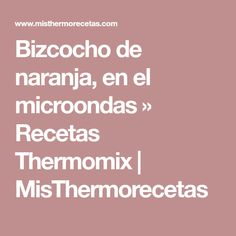 Bizcocho de naranja, en el microondas » Recetas Thermomix | MisThermorecetas